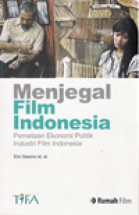 Image of Menjegal Film Indonesia Pemetaan Ekonomi Politik Industri Film Indonesia